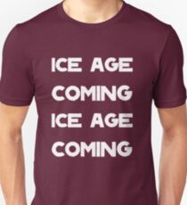 Ice Age Coming -White T-Shirt