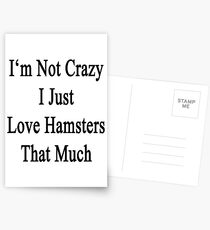 I'm Not Crazy I Just Love Hamsters That Much  Postcards