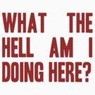 What The Hell Am I Doing Here? -Headline by Aaran Bosansko