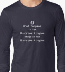 What happens in the Mushroom Kingdom... Long Sleeve T-Shirt