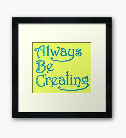 Always Be Creating Framed Print
