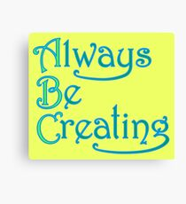 Always Be Creating Canvas Print