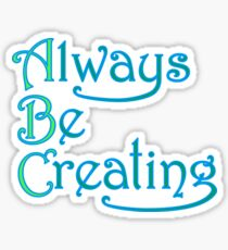 Always Be Creating Sticker