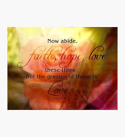 faith hope love-1 Cor. 13:13 Photographic Print
