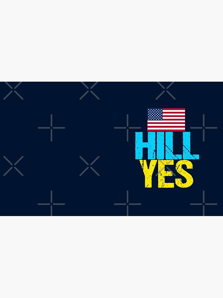 Hill Yes 2016 Hillary Clinton by elishamarie28