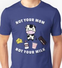 Not your Mom, not your Milk! T-Shirt