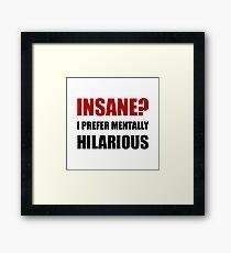 Insane Mentally Hilarious Framed Print