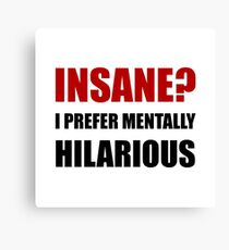 Insane Mentally Hilarious Canvas Print