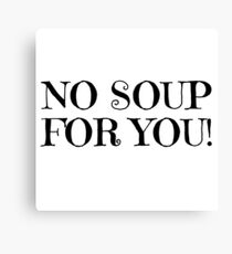 Jerry Seinfeld Quote TV Soup Nazi No Soup For You Funny Comedy Canvas Print