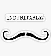 Mustachio - Indubitably. Sticker