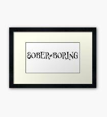 Sober does not equal boring Framed Print