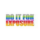 DO IT FOR EXPOSURE  by FMCOMMANDOS