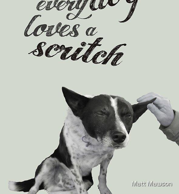Every dog loves a scritch by Matt Mawson