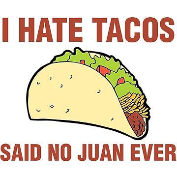 i hate tacos said no juan by Defato