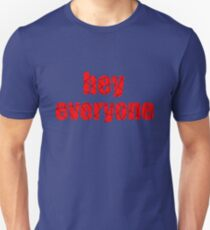 hey everyone T-Shirt