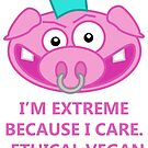 I'M EXTREME BECAUSE I CARE. ETHICAL VEGAN by jerasky