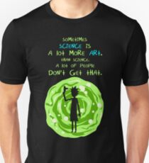 Sometimes science is a lot more art, than science. A lot of people don't get that. T-Shirt