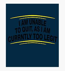 i am unable to quit, as i am currently too legit BLACK Photographic Print