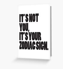 It's Not You, It's Your Zodiac Sign Greeting Card