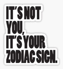 It's Not You, It's Your Zodiac Sign Sticker