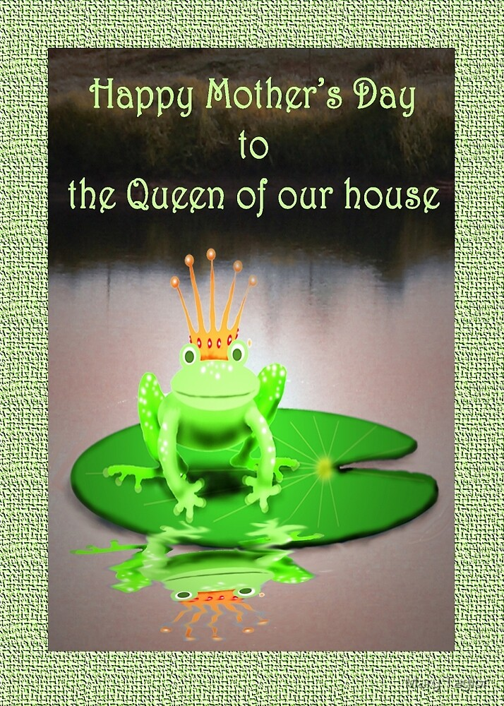 Quot Green Frog Queen On Mother S Day Humor Quot By Mary Taylor