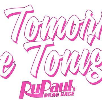 Die Tomorrow, Live Tonight - RuPaul by ieuanothomas22