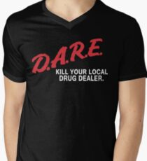 DARE to kill your local drug dealer Men's V-Neck T-Shirt