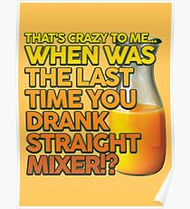 When Was The Last Time You Drank Straight Mixer!? (ALWAYS SUNNY) Poster