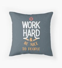 Work Hard and be nice to people Throw Pillow