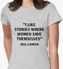 I Like Stories Where Women Save Themselves - Neil Gaiman Women's Fitted T-Shirt