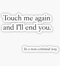 Touch me again and I'll end you, In a non-criminal way Sticker