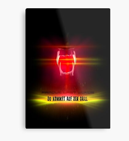 BlackDiamond famous last words - YOU COME ON THE GRILL Metal Print