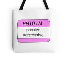 Hello I'm Passive Aggressive name tag Tote Bag