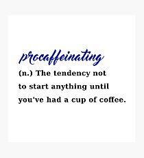 procaffeinating coffee procrastination caffeine Photographic Print
