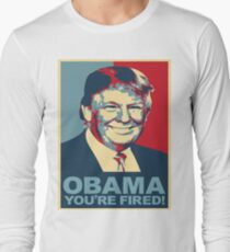 Trump 2016 Obama You're Fired! Donald Trump Long Sleeve T-Shirt