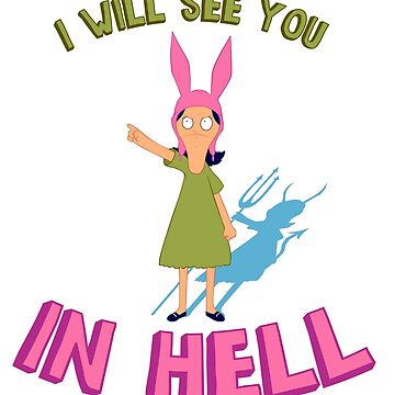Louise Belcher Will See You in Hell by KEITHBYRNEFX