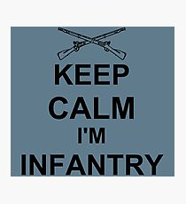 Keep Calm I'm Infantry - Black Photographic Print