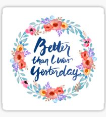 Better than I was Yesterday Watercolor Brush Lettering Flowers Sticker