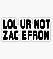 LOL ur not Zac Efron Sticker
