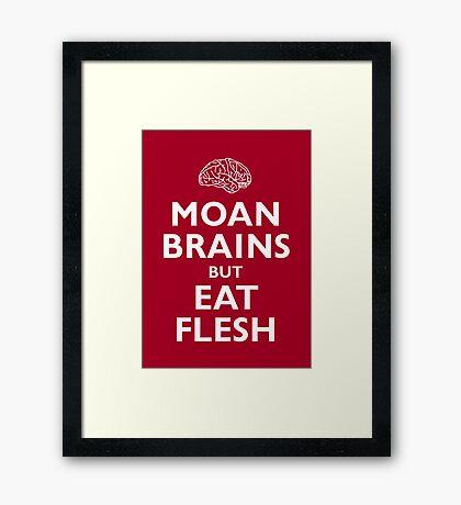 Moan Brains but Eat Flesh Framed Print