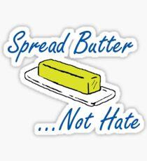 Spread Butter...Not Hate Sticker