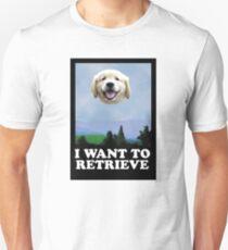 I WANT TO RETRIEVE T-Shirt
