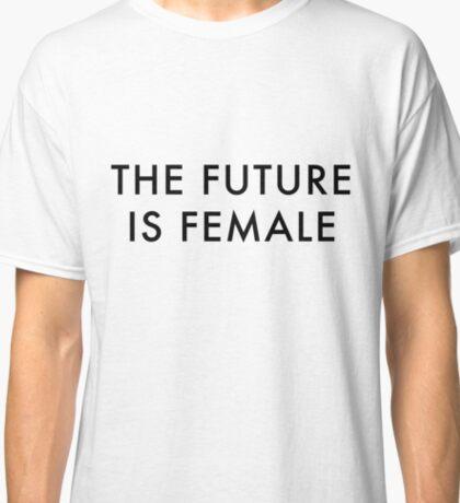 The Future is Female | Trendy/Feminism/Meme Classic T-Shirt