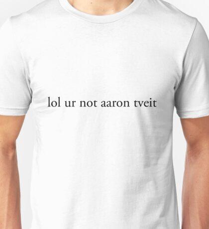 lol ur not aaron tveit Unisex T-Shirt