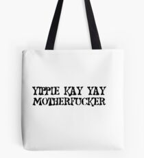 Die Hard quote Yipie Kay Yay Motherfucker Movie Tote Bag
