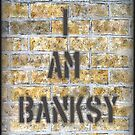 I Am Banksy by KuraiHoshi