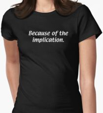 Because of the Implication Womens Fitted T-Shirt