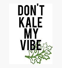 Don't Kale My Vibe Photographic Print