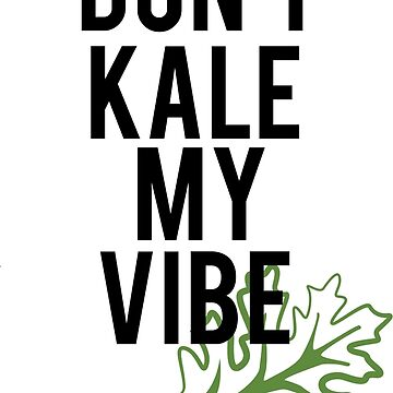No Kale My Vibe de SarGraphics