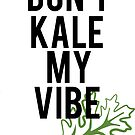 «No Kale My Vibe» de SarGraphics